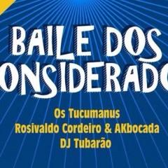 Os Tucumanus, Rosivaldo Cordeiro e DJ Tubarão farão o Baile dos Considerados